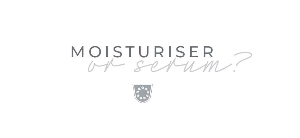 SERUMS OR MOISTURISERS?